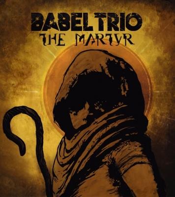 Babel Trio - The Martyr | Παρουσίαση